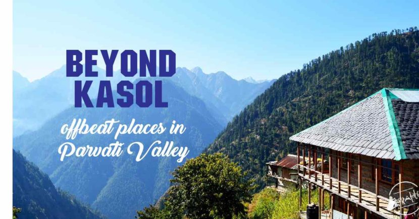 Beyond Kasol Offbeat Places in Parvati Valley
